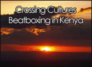 crossing-cultures-beatboxing-in-kenya