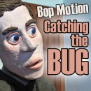 Bop-Motion-Catching-the-Bug