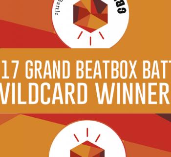 2017 Grand Beatbox Wildcard Winners