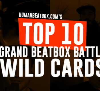 Top 10 Grand Beatbox Battle Wild Cards 2017