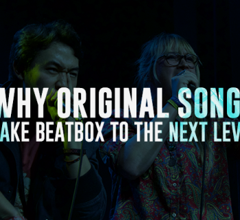 Why Original Songs take beatbox to the next level