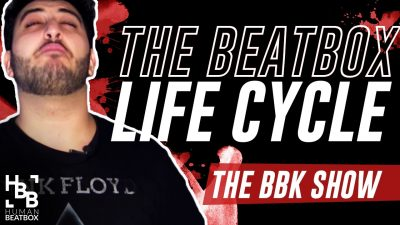 The beatbox life cycle | the BBK show