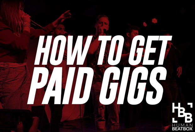 how to get paid beatbox gigs