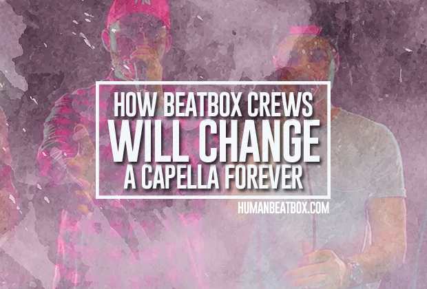 beatbox crews will change a capella forever
