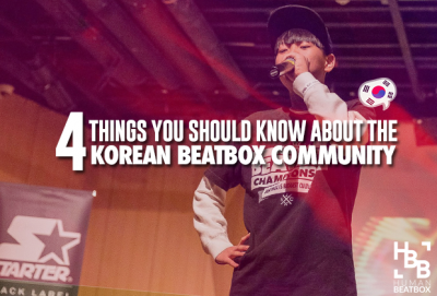 4 Things you should know about the korean beatbox community