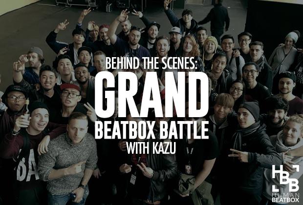 Grand Beatbox Battle Behind the Scenes